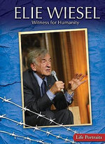 Elie Wiesel : Witness for Humanity - Rachel A Koestler-Grack