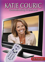Katie Couric : Groundbreaking TV Journalist - Rachel A Koestler-Grack