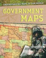 Government Maps : Understanding Maps of Our World Series