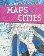 Maps and Cities : Understanding Maps of Our World Series