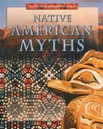Native American Myths : Myths From Around The World - Anita Dalal