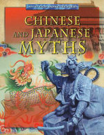 Chinese and Japanese Myths : Myths From Around The World - Jen Green