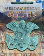 Mesoamerican Myths : Myths From Around The World - Anita Dalal