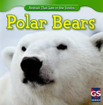 Polar Bears : Animals That Live in the Tundra - Maeve T Sisk