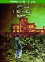 Why Did Hiroshima Happen? : Moments in History - Reg Grant