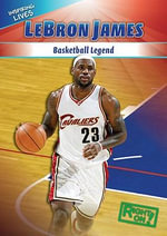 Lebron James : Basketball Legend - Shanya Worthy