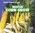 Watch Corn Grow : Watch Plants Grow! - Kristen Rajczak