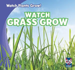 Watch Grass Grow : Watch Plants Grow! - Kristen Rajczak