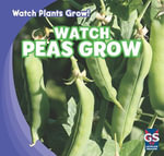 Watch Peas Grow : Watch Plants Grow! - Therese M Shea