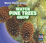 Watch Pine Trees Grow : Watch Plants Grow! - Therese M Shea