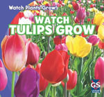 Watch Tulips Grow : Watch Plants Grow! - Kristen Rajczak