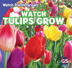 Watch Tulips Grow - Kristen Rajczak