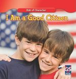 I Am a Good Citizen : Kids of Character Series - Mary Ann Hoffman