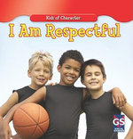 I Am Respectful : Kids of Character Series - Kurt Joseph