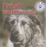 Irish Wolfhounds : Dog Mania Great Big Dogs (Library) - Kristen Rajczak