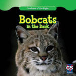 Bobcats in the Dark : Creatures of the Night - Therese M Shea
