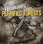 Petrified Forests : Fossilized! (Gareth Stevens) - Kathleen Connors
