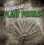 Plant Fossils : Fossilized! (Gareth Stevens) - Kathleen Connors