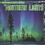 The Northern Lights : Nature's Light Show (Gareth Stevens) - Kristen Rajczak