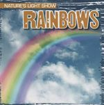 Rainbows : Nature's Light Show (Gareth Stevens) - Kristen Rajczak