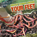 Gross Things Under Your Feet - Greg Roza