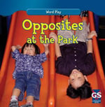 Opposites at the Park : Word Play - Kathleen Connors