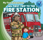 My First Trip to the Fire Station - Katie Kawa