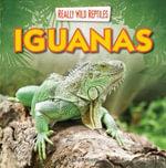 Iguanas : Really Wild Reptiles - Kathleen Connors
