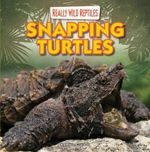 Snapping Turtles : Really Wild Reptiles - Kathleen Connors