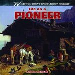 Life as a Pioneer : What You Didn't Know about History - Kristen Rajczak