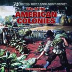Life in the American Colonies : What You Didn't Know about History - Kristen Rajczak