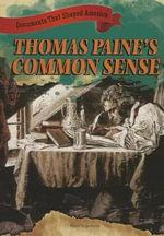 Thomas Paine's Common Sense : Documents That Shaped America - Ryan Nagelhout