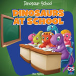Dinosaurs at School - Alex Appleby