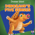 Dinosaur's Five Senses - Alex Appleby
