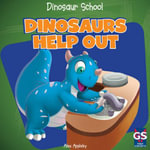 Dinosaurs Help Out - Alex Appleby