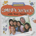 Complete Sentences with Your Family : Write Right! (Gareth Stevens) - Kristen Rajczak
