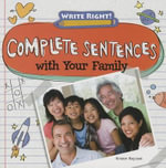 Complete Sentences with Your Family : Write Right! - Kristen Rajczak
