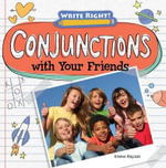 Conjunctions with Your Friends : Write Right! (Gareth Stevens) - Kristen Rajczak