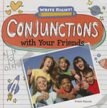 Conjunctions with Your Friends : Write Right! - Kristen Rajczak
