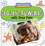 Sequential Words with Your Pets : Write Right! (Gareth Stevens) - Kristen Rajczak