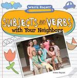 Subjects and Verbs with Your Neighbors : Write Right! (Gareth Stevens) - Kristen Rajczak