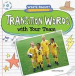 Transition Words with Your Team : Write Right! (Gareth Stevens) - Kristen Rajczak