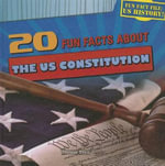 20 Fun Facts about the US Constitution : Fun Fact File: US History! (Gareth Stevens) - Therese Shea