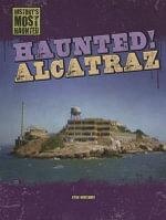 Haunted! Alcatraz : History's Most Haunted (Gareth Stevens) - Ryan Nagelhout