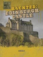 Haunted! Edinburgh Castle : History's Most Haunted (Gareth Stevens) - Ryan Nagelhout