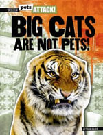 Big Cats Are Not Pets! - Julie S Marzolf