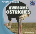 Awesome Ostriches : Great Big Animals (Gareth Stevens) - Ryan Nagelhout