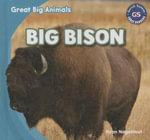 Big Bison : Great Big Animals (Gareth Stevens) - Ryan Nagelhout