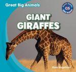 Giant Giraffes : Great Big Animals (Gareth Stevens) - Ryan Nagelhout