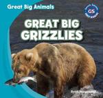 Great Big Grizzlies : Great Big Animals (Gareth Stevens) - Ryan Nagelhout